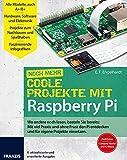 Coole Projekte mit Raspberry Pi: Wo andere noch lesen, basteln Sie bereits: Mit viel Praxis und ohne Frust den Pi entdecken und für eigene Projekte einsetzen | 4. aktualisierte & erweiterte Auflage