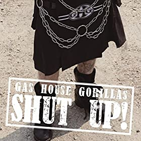 GAS HOUSE GORILLAS Shut Up!