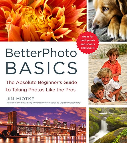 Betterphoto Basics: The Absolute Beginner's Guide to Taking Photos Like the Pros por Jim Miotke