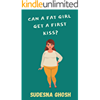 Can a Fat Girl Get a First Kiss?: A Novella About a Plus Size Teen Girl's Struggle with Body Image Issues (YA fiction)
