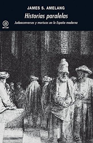 Descargar Libro Historias paralelas: Judeoconversos y moriscos en la España moderna (Universitaria) de James S. Amelang
