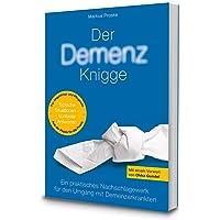 Demenz Knigge: Praktische Tipps für den Umgang mit Demenzerkrankten, Nachschlagewerk für Pflege Personal und pflegende Angehörige, mit Glossar mit medizinischen Begriffserläuterungen