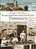 Pommern - Rezepte, Geschichten und historische Fotos - Hannelore Doll-Hegedo