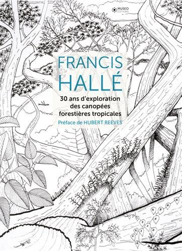 Francis Hall, 30 ans d'exploration des canopes forestires tropicales