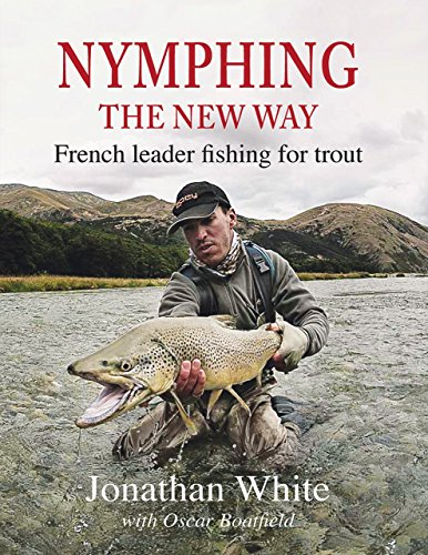 Nymphing - The New Way: French Leader Fishing for Trout por Jonathan White