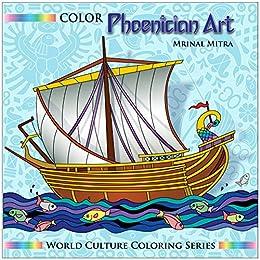 Color Phoenician Art (World Culture Coloring Series) (English Edition) par [Mitra, Mrinal]