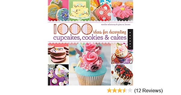 1000 Ideas For Decorating Cupcakes Cookies Cakes Rockport Amazonde Gina M Brown Sandra Salamony Fremdsprachige Bucher