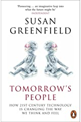 Tomorrow's People: How 21st-Century Technology is Changing the Way We Think and Feel Kindle Edition