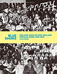 Blue Smoke: The Lost Dawn of New Zealand Popular Music, 1918a??1964 by Chris Bourke (2010-07-10)