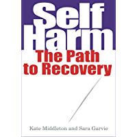 Self Harm: The Path to Recovery (English Edition)