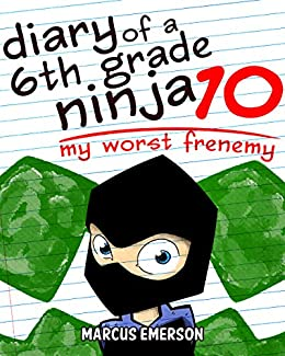 Diary of a 6th Grade Ninja 10: My Worst Frenemy (a hilarious ...
