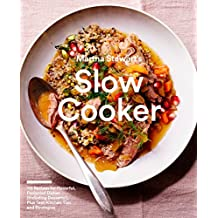 Martha Stewart's Slow Cooker: 110 Recipes for Flavorful, Foolproof Dishes, Plus Test-Kitchen Tips and Strategies (Martha Stewart Living Magazine)