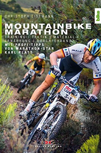 Mountainbike Marathon: Training, Taktik, Material, Ernährung, Durchführung. Mit Profi-Tipps von Marathon-Star Karl Platt (Marathon-training)