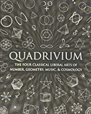 Quadrivium: The Four Classical Liberal Arts of Number, Geometry, Music, & Cosmology (Wooden Bo