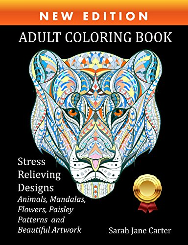 Adult Coloring Book : Stress Relieving Designs Animals, Mandalas, Flowers, Paisley Patterns And So Much More