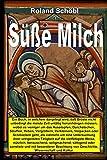 Süße Milch: Ein Buch, in welchem dargelegt wird, daß Brüste nicht unbedingt die meiste Zeit untätig herumhängen müssen, wobei es weniger um das ... von Geschichte, Wissenschaft und Kultur.