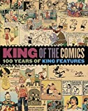 King of the Comics: One Hundred Years of King Features Syndicate...