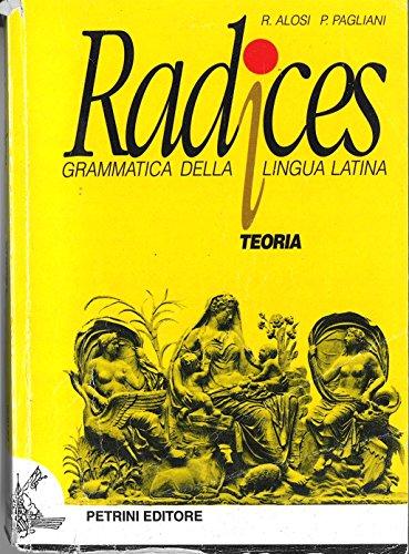 Radices. Teoria. Grammatica della lingua latina. Per le Scuole superiori
