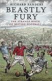 Image de Beastly Fury: The Strange Birth Of British Football
