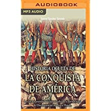 Historia oculta de la conquista de América / Hidden history of the conquest of America