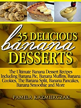 35 Delicious Banana Desserts (Also Includes Banana Comfort Food, Banana Drinks and Banana Cocktails) (The Ultimate Banana Dessert Recipes With Banana Pie, ... Smoothies & More Book 1) (English Edition) von [Kazmierczak, Pamela]