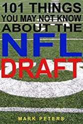 101 Things You May Not Know About The NFL Draft (English Edition)