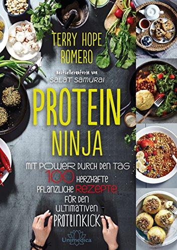 Preisvergleich Produktbild Protein Ninja: Mit Power durch den Tag - 100 herzhafte pflanzliche Rezpete für den ultimativen Proteinkick