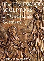 The Limewood Sculptors of Renaissance Germany by Michael Baxandall (1982-10-20)