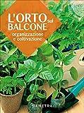 L'orto sul balcone. Organizzazione e coltivazione: 1
