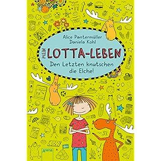 Mein Lotta-Leben (6). Den Letzten knutschen die Elche