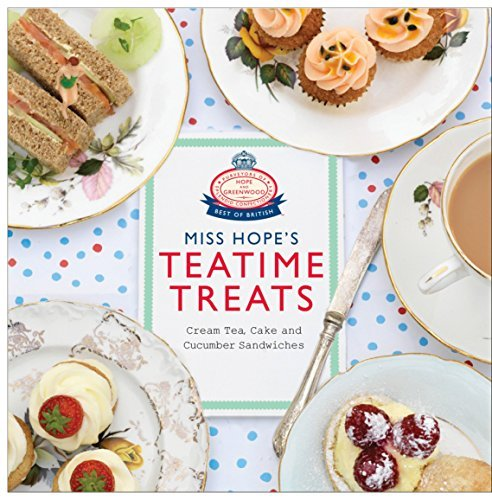 Miss Hope's Teatime Treats: Cream Tea, Cake and Cucumber Sandwiches by Hope and Greenwood (2014-04-01)