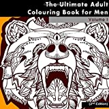 The Ultimate Adult Colouring Book For Men: The Colouring Book for Adults with Big Cats, Dogs, Dragons and other Cool Zentangle Designs (Anti Stress ... Release Your Anger and Relax with Colouring)