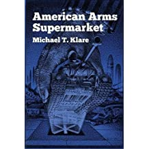 American Arms Supermarket by Michael T. Klare (1985-02-01)