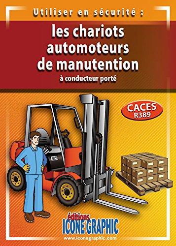 Livre Utiliser en Securite les Chariots Automoteurs de Manutention a Conducteur Porte - Caces R389