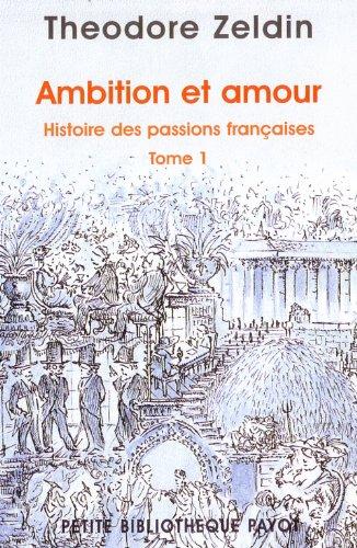 Ambition et amour - Histoire des passions françaises, tome 1