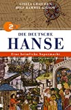 Die Deutsche Hanse: Eine heimliche Supermacht - Gisela Graichen