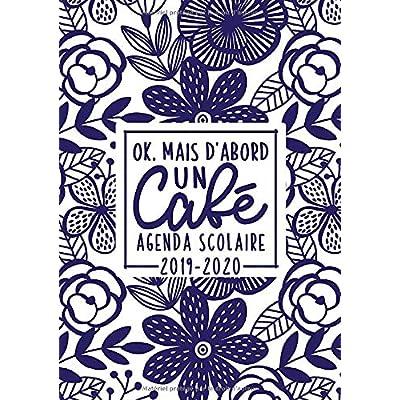 Ok, mais d'abord un café : agenda scolaire 2019-2020: Du 1er septembre 2019 au 31 août 2020 : aperçu hebdomadaire et mensuel, journal, planificateur & ... artistiques bleu marine sur fond blanc 7265
