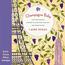 Champagne Baby: How One Parisian Learned to Love Wine-and Life- the American Way
