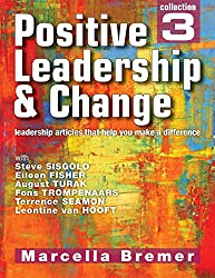 Positive Leadership & Change - leadership articles that help you make a difference: Collection 3 (Positive Leadership, Culture & Change Collections) (English Edition)