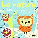 Scarica Libro La natura I miei piccoli libri sonori Ediz illustrata (PDF,EPUB,MOBI) Online Italiano Gratis