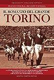 Il romanzo del grande Torino. La storia esaltante di una memorabile e irripetibile squadra di calcio e dei suoi campioni che il fato ha trasformato in leggenda