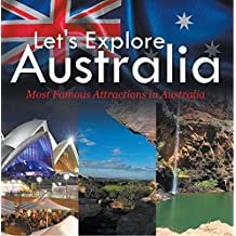 Let's Explore Australia (Most Famous Attractions in Australia): Australia Travel Guide (Children's Explore the World Books) (English Edition)