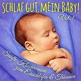 Schlaf gut, mein Baby! Vol. 1 (Einschlafmusik: Sanfte Klaviermelodien zum Einschlafen, Träumen und Entspannen für Säugling, Baby und Kleinkind)