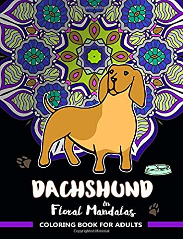 Dachshund in Floral Mandalas Coloring Book For Adults: Wiener-Dog Patterns in Swirl Floral Mandalas to