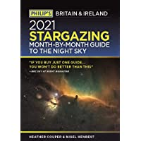 Philip's 2021 Stargazing Month-by-Month Guide to the Night Sky in Britain & Ireland (Philip's Stargazing)