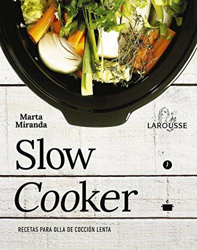 Slow cooker. Recetas para olla de cocción lenta (Larousse - Libros Ilustrados/ Prácticos - Gastronomía) por Marta Miranda Arbizu