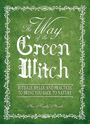 the-way-of-the-green-witch-rituals-spells-and-practices-to-bring-you-back-to-nature-english-edition