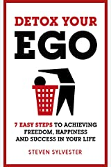 Detox Your Ego: 7 easy steps to achieving freedom, happiness and success in your life Paperback