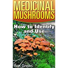 Medicinal Mushrooms: How to Identify and Use: (Mushroom Hunting, Mushroom Foraging) (English Edition)