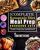 #8: The Complete Ketogenic Diet Meal Prep Cookbook 2018: 3 Weeks Low Carb Keto Diet Meal Plan to Lose Weight Forever, Have Quick & Flavorful Recipes, And Improve Your Life (Easy Delicious Keto Recipes)